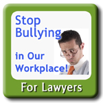 Stop Bullying in our Workplace - For Lawyers